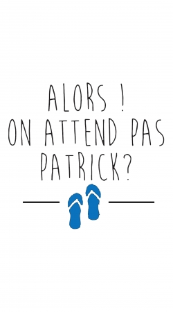 Alors on attend pas Patrick