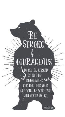 Be Strong and courageous Joshua 1v9 Bear