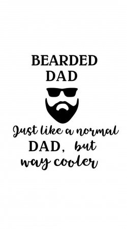 Bearded Dad Just like a normal dad but Cooler