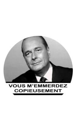 Chirac Vous memmerdez copieusement