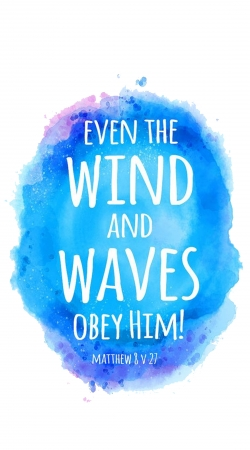 Even the wind and waves Obey him Matthew 8v27