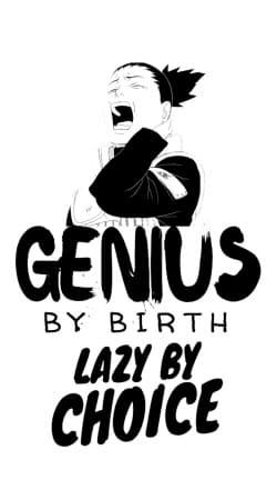 Genius by birth Lazy by Choice Shikamaru tribute