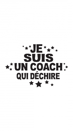 Je suis un coach qui dechire