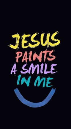 Jesus paints a smile in me Bible