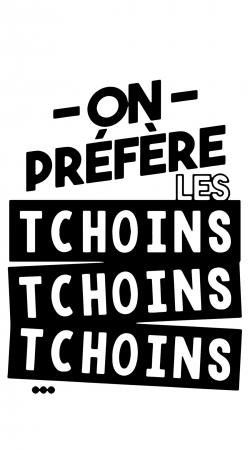On prefere les tchoins tchoins