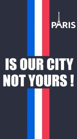 Paris is our city NOT Yours